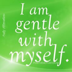 Positive Affirmations for Women | Affirmations for women – I am gentle with myself.