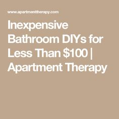 Inexpensive Bathroom DIYs for Less Than $100    Apartment Therapy