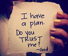 I have a plan. Do you trust me? - God