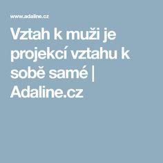 Vztah k muži je projekcí vztahu k sobě samé | Adaline.cz Samos, Spirit, Healing, Relationship, Thoughts, Tips, Astrology, Psychology, Horoscope