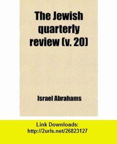 The Jewish Quarterly Review (Volume 20) (9780217085694) Israel Abrahams , ISBN-10: 0217085695  , ISBN-13: 978-0217085694 ,  , tutorials , pdf , ebook , torrent , downloads , rapidshare , filesonic , hotfile , megaupload , fileserve