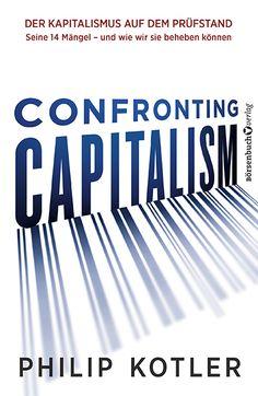 #Philip #Kotler zeigt, woran der #Kapitalismus krankt – und welche Maßnahmen wir ergreifen müssen, um »das beste aller #Wirtschaftssysteme« wieder zukunftsfähig zu machen.
