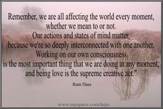 We are all affecting the world every moment...