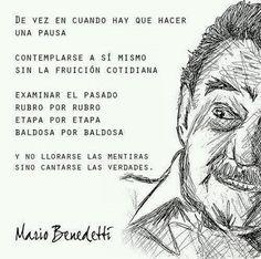 """Mario Benedetti: """"De vez en cuando hay que hacer una pausa. Contemplarse a sí mismo sin la fruición cotidiana. Examinar el pasado, rubro por rubro, etapa por etapa, baldosa por baldosa. Y no llorarse las mentiras, sino contarse las verdades""""."""