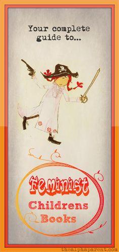 Feminist Children's Books: http://www.thealphaparent.com/2012/05/feminist-childrens-books-part-one.html