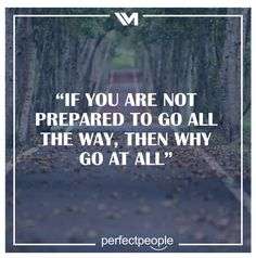 If you are not prepare to go all the way...