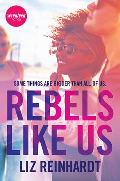Cover Reveal: Rebels Like Us by Liz Reinhardt - On sale February 28, 2017! #CoverReveal