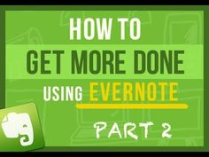 Evernote Tips: How To Get More Done Using Evernote and Have Peace of Mind Every Single Day Part 2/4