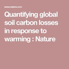 Quantifying global soil carbon losses in response to warming : Nature