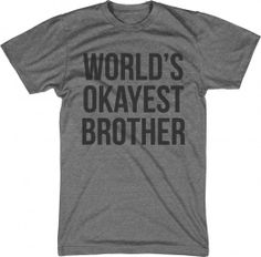 Okayest Brother Shirt. Love it!