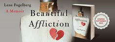 Debut book Beautiful Affliction, A Memoir, coming September 2015.