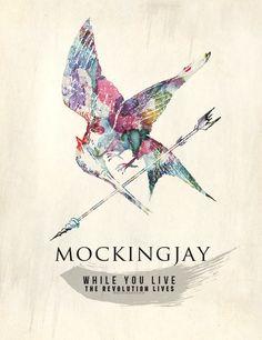 Mockingjay. While you live, the revolution lives.