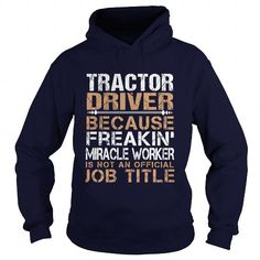 TRACTOR DRIVER Because FREAKING Miracle Worker Isn't An Official Job Title T Shirts, Hoodies. Get it here ==► https://www.sunfrog.com/LifeStyle/TRACTOR-DRIVER--Freaking-Navy-Blue-Hoodie.html?41382 $35.99