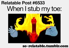 especially when i stub it on a corner ugh.