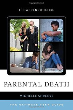 Parental Death: The Ultimate Teen Guide (It Happened to M...