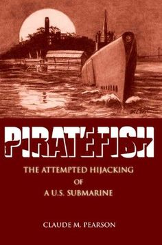 Piratefish: The Attempted Hijacking of A U.S. Submarine