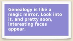 """Genealogy is like a magic mirror. Look into it, and pretty soon, interesting faces appear."" Read more funny genealogy quotes & sayings on the GenealogyBank blog: http://blog.genealogybank.com/genealogy-humor-101-funny-quotes-sayings-for-genealogists.html"