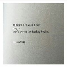 apologize to your body. maybe that's where the healing begins