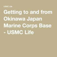 abf3f7ae1384e Getting to and from Okinawa Japan Marine Corps Base - USMC Life Marine  Corps Bases
