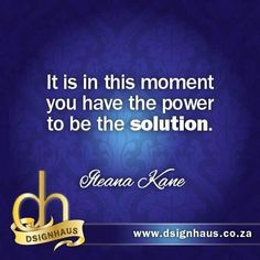 It is in this moment you have the power to be the solution! Advertising Quotes, Marketing And Advertising, In This Moment