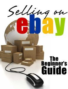 Selling On eBay: The Beginner's Guide For How To Sell On eBay