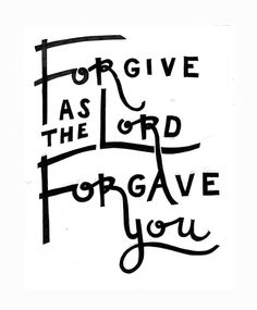 """""""Bear with each other and forgive one another if any of you has a grievance against someone. Forgive as the Lord forgave you."""" Colossians 3:13"""
