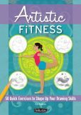 Artistic Fitness: 50 Quick Exercises to Shape up Your Drawing Skills (Out Your Inner Artist Series)