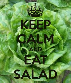 KEEP CALM AND EAT SALAD