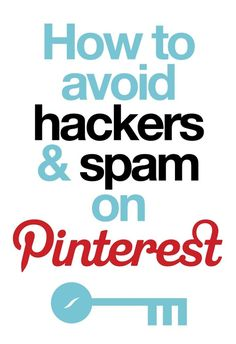 How to avoid hackers and spam on Pinterest by graciela