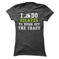 I Do Pilates To Burn Off The CRAZY T-Shirts, Hoodies. CHECK PRICE ==►…