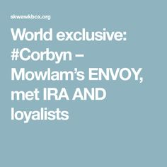 World exclusive: #Corbyn – Mowlam's ENVOY, met IRA AND loyalists