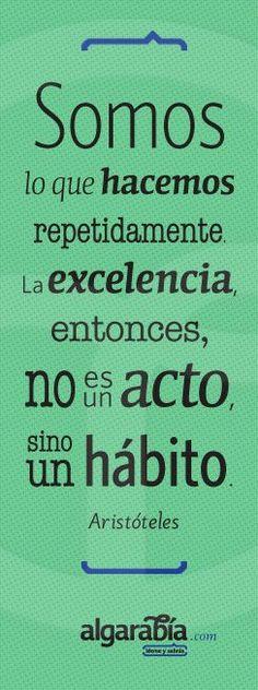Somos lo que hacemos repetidamente. La excelencia no es un acto, sino un hábito. Frase de motivación para emprendedoras. Aristóteles.