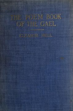 The poem-book of the Gael by Hull, Eleanor, 1860-1935  Published 1913 Topics Irish poetry, English poetry SHOW MORE     Publisher Chicago : Browne & Howell Pages 426 Possible copyright status NOT_IN_COPYRIGHT Language English