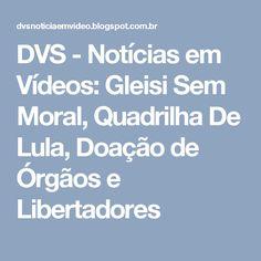 DVS - Notícias em Vídeos: Gleisi Sem Moral, Quadrilha De Lula, Doação de Órgãos e Libertadores