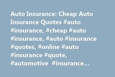 Auto Insurance: Cheap Auto Insurance Quotes #auto #insurance, #cheap #auto #insurance, #auto #insurance #quotes, #online #auto #insurance #quote, #automotive #insurance #quote http://cameroon.nef2.com/auto-insurance-cheap-auto-insurance-quotes-auto-insurance-cheap-auto-insurance-auto-insurance-quotes-online-auto-insurance-quote-automotive-insurance-quote/  # Auto Insurance There s a lot to know and keep track of in the fast-paced world of automobile insurance. The myriad of terms used to…
