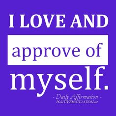 Daily Affirmations for self-esteem - I love and approve of myself