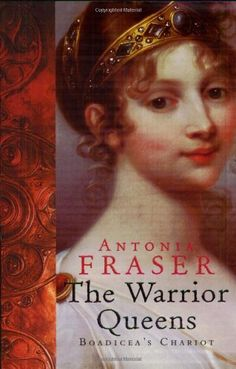 Warrior Queens (WOMEN IN HISTORY) by Lady Antonia Fraser.