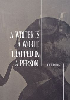 A writer is a world trapped in a person. - Victor Hugo Writer quotes, quotes for writers, writing inspiration. Writer Quotes, Book Quotes, Life Quotes, Quotes Quotes, Writing Prompts, Writing Tips, Writing Workshop, Great Quotes, Inspirational Quotes