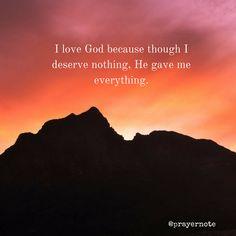 I love God because though I deserve nothing He gave me everything. #prayernote #Prayer