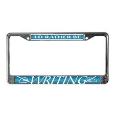 I'd rather be writing... License Plate Frame for