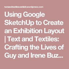 Using Google SketchUp to Create an Exhibition Layout | Text and Textiles: Crafting the Lives of Guy and Irene Buzzard