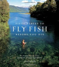 Fifty Places to Fly Fish Before You Die by Chris Santella http://www.amazon.com/dp/1584793562/ref=cm_sw_r_pi_dp_xzFsub01WFNYS