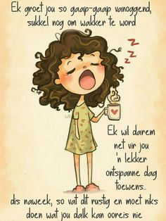 Morning Greetings Quotes, Morning Messages, Lekker Dag, Evening Greetings, Afrikaanse Quotes, Goeie More, Good Morning Wishes, Inspirational Quotes, Motivational