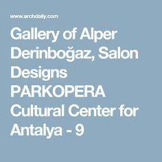 Gallery of Alper Derinboğaz, Salon Designs PARKOPERA Cultural Center for Antalya - 9