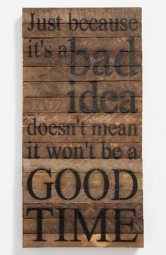 """Free shipping and returns on Second Nature By Hand 'Just Because It's a Bad Idea' Repurposed Wood Wall Art at Nordstrom.com. A rustic wall plaque, handcrafted from 100-year-old tobacco-lath wood salvaged from Wisconsin farms, is stenciled with the witty words """"Just because it's a bad idea doesn't mean it won't be a good time."""""""