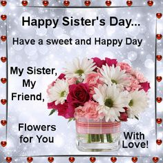 This ecard can be sent to your sister with your love! Free online My Sister, My Friend ecards on Sister's Day Happy Sisters Day, Happy Mothers Day Sister, Love Your Sister, Sister Day, Mother Day Wishes, My Sister Quotes, Sister Birthday Quotes, Happy Birthday Sister, Best Friend Quotes