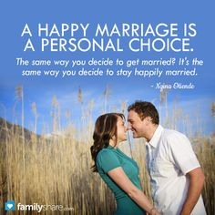 A happy marriage is a personal choice. The same way you decide to get married? It's the same way you decide to stay happily married. - Ngina Otiende