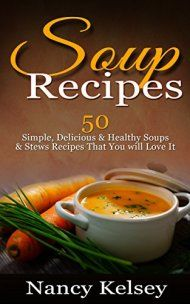 Soup Recipes: 50 Simple, Delicious & Healthy Soups & Stews Recipes For Better Health And Easy Weight Loss by Nancy Kelsey ebook deal