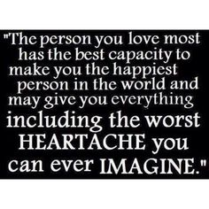 because that's when your heart is really invested; choose wisely who to trust your heart to