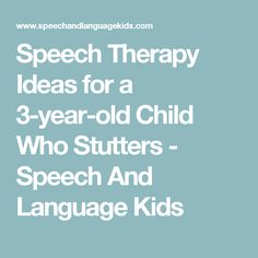 Speech Therapy Ideas for a 3-year-old Child Who Stutters - Speech And Language Kids